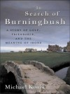 In Search of Burningbush: A Story of Golf, Friendship and the Meaning of Irons: A Story of Golf, Friendship, and the Meaning of Irons - Michael Konik
