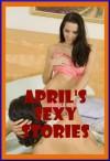 April's Sexy Stories: Ten Explicit Erotica Stories - April Styles