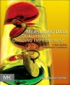 Measuring Data Quality for Ongoing Improvement: A Data Quality Assessment Framework - Laura Sebastian-Coleman