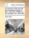 An Account of the Holy Life & Triumphant Death of Mrs Jane Kerr - John Kerr