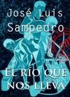 El río que nos lleva (Spanish Edition) - José Luis Sampedro