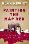 Painting the Map Red: The Fight to Create a Permanent Republican Majority - Hugh Hewitt