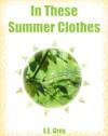 In These Summer Clothes - E.E. Grey