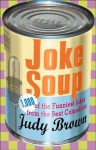 Joke Soup: 1,217 of the Funniest Jokes from the Best Comedians - Judy Brown