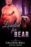 Loaded for Bear (Bear Country Grizzlies Book 2) - Layla Nash, Callista Ball