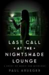 Last Call at the Nightshade Lounge: A Novel - Paul Krueger
