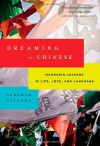 Dreaming in Chinese: Mandarin Lessons in Life, Love, and Language - Deborah Fallows