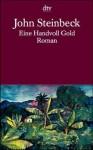 Eine Handvoll Gold. Roman - John Steinbeck