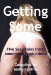 Getting Some: Five Sexy Tales from Mmmmore Productions (Getting Some from Mmmmore Productions) - Marilyn More, Tanya Tung, Francine Forthright, Scarlett Stevens, Molly Synthia