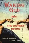 Waking God: Book One: The Journey Begins - Philip F. Harris, Brian L. Doe