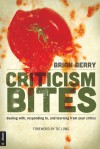 Criticism Bites: dealing with, responding to, and learning from your critics - Brian Berry