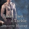 Takes Two to Tackle: Santa Fe Bobcats Series, Book 3 - Jeanette Murray, Carly Robins, Tantor Audio