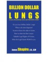 BILLION DOLLAR LUNGS Asbestos, Mesothelioma, Cancer and your rights to cash - James Shapiro