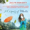 A Corner of White - Andrew Eiden, Peter McGowan, Fiona Hardingham, Jaclyn Moriarty, Kate Reinders