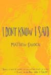 I Don't Know I Said - Matthew Savoca