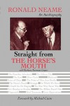 Straight from the Horse's Mouth: Ronald Neame, an Autobiography - Ronald Neame, Michael Caine