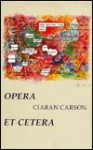 Opera Et Cetera - Ciarán Carson, Arthur Rimbaud, Charles Baudelaire