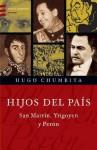 Hijos del Pais: San Martin, Yrigoyen y Peron - Hugo Chumbita
