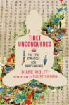 Tibet Unconquered: An Epic Struggle for Freedom - Diane Wolff, Robert A.F. Thurman