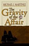 The Gravity of the Affair - Michael J. Martinez