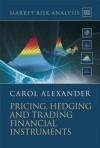 Market Risk Analysis, Pricing, Hedging and Trading Financial Instruments - Carol Alexander, Carol Alexander
