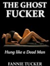 The Ghost Fucker: Hung like a Dead Man (Paranormal Strangulation Erotica) (The Ghost Fucker Chronicles) - Fannie Tucker