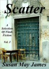 Scatter: A Selection of Flash Fiction Vol. I - Susan May James