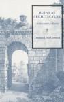 Ruins as Architecture - Thomas J. McCormick