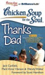 Chicken Soup for the Soul: Thanks Dad: 31 Stories about Stepping Up to the Plate, Through Thick and Thin, and Making Gray Hairs Fathering Teenagers - Jack Canfield, Mark Victor Hansen, Wendy Walker, Scott Hamilton