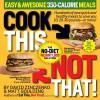 Cook This, Not That!: Easy & Awesome 350-Calorie Meals - David Zinczenko, Maurice Goudeket, Matt Goulding