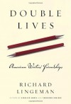 Double Lives: American Writers' Friendships - Richard R. Lingeman
