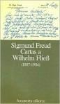 Cartas A Wilhelm Fliess 1887-1904 - Sigmund Freud, José Luis Etcheverry
