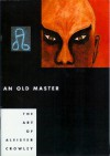 An Old Master: The Art of Aleister Crowley - Hymenaeus Beta, Karl Nierendorf, Martin P. Starr