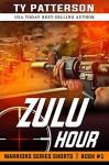 Zulu Hour: Action Suspense Thriller (Warriors Series Shorts Book 1) - Ty Patterson