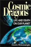 Cosmic Dragons: Life and Death on Our Planet - Chandra Wickramasinghe
