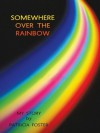 Somewhere Over The Rainbow : My Story - Patricia Foster