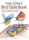 Tony Soper's Bird Table Book: The Complete Guide to Attracting Birds and Other Wildlife to Your Garden - Tony Soper, Dan Powell