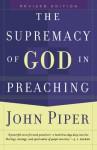 Supremacy of God in Preaching, The - John Piper
