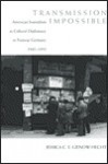 Transmission Impossible: American Journalism as Cultural Diplomacy in Postwar Germany, 1945-1955 - Jessica C.E. Gienow-Hecht