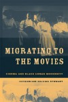 Migrating to the Movies: Cinema and Black Urban Modernity - Jacqueline Stewart
