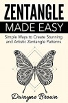 ZENTANGLE: Zentangle Made Easy: Simple Ways to Create Stunning and Artistic Zentangle Patterns (Zentangle, Drawing, How to Zentangle, Draw, How to Draw for Beginners, Sketching, Pencil Drawing,) - Dwayne Brown, Zentangle