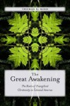 The Great Awakening: The Roots of Evangelical Christianity in Colonial America - Thomas S. Kidd