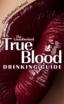 The Unauthorized True Blood Drinking Guide - Chris-Rachael Oseland