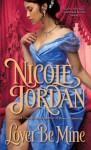 Lover Be Mine - Nicole Jordan