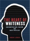 The Heart of Whiteness: Confronting Race, Racism, and White Privilege - Robert Jensen