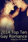 2014 Top Ten Gay Romance - J.M. Snyder, Sam Singer, J.D. Walker, Jeff Adams, Paul Alan Fahey, Drew Hunt, Iyana Jenna, JL Merrow, A.R. Moler, Terry O'Reilly