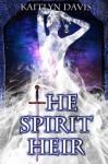 The Spirit Heir - Kaitlyn Davis