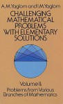 Challenging Mathematical Problems with Elementary Solutions, Vol. II - Akiva M. Yaglom, Isaak Moiseevich Yaglom