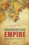 Broadcasting Empire: The BBC and the British World, 1922-1970 - Simon J. Potter