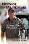 Nice Shot, Mr. Nicklaus: Stories about the Game of Golf - Michael Konik